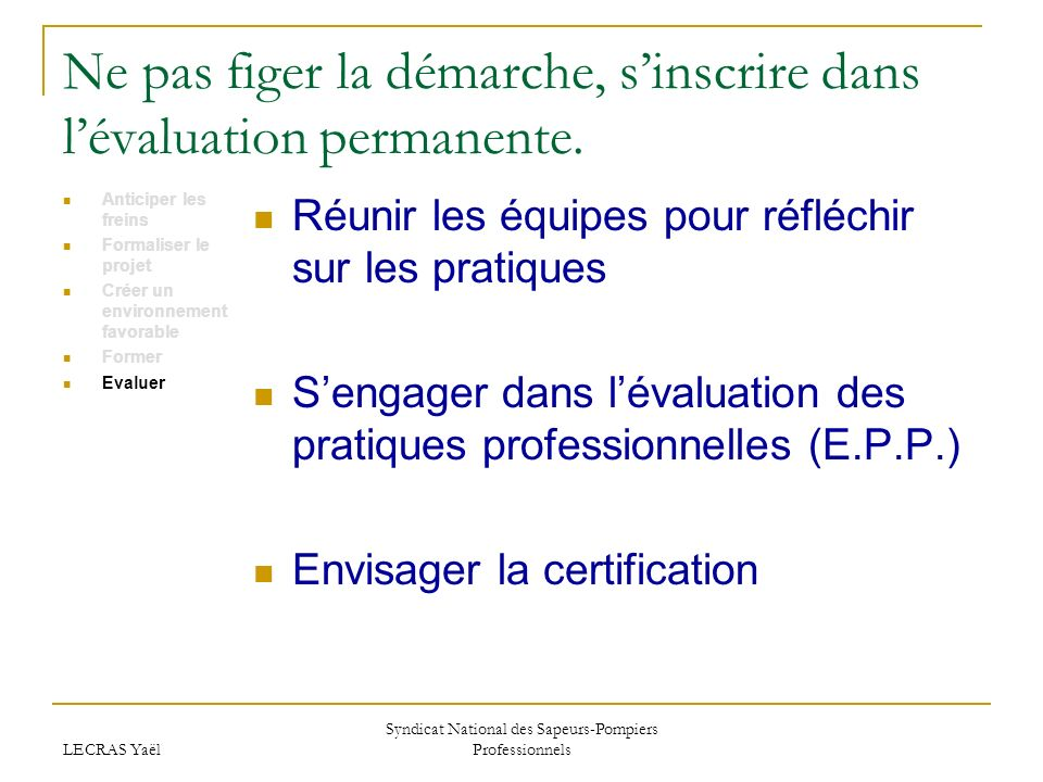 LECRAS Yaël Syndicat National des Sapeurs-Pompiers Professionnels Ne pas figer la démarche, sinscrire dans lévaluation permanente. Anticiper les frein