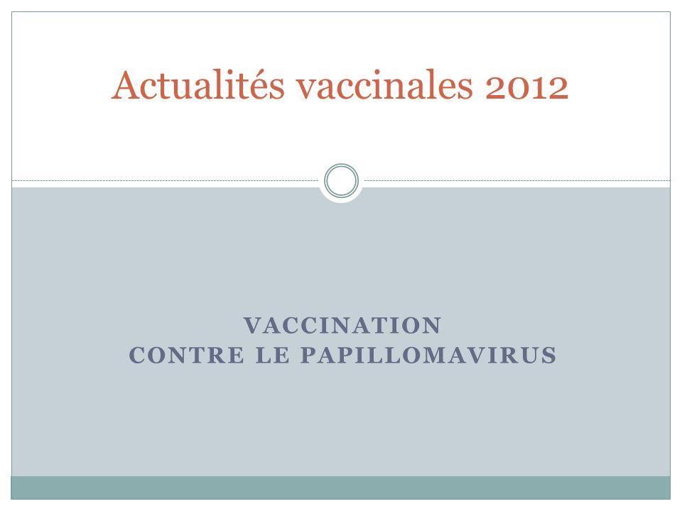 VACCINATION CONTRE LE PAPILLOMAVIRUS Actualités vaccinales 2012