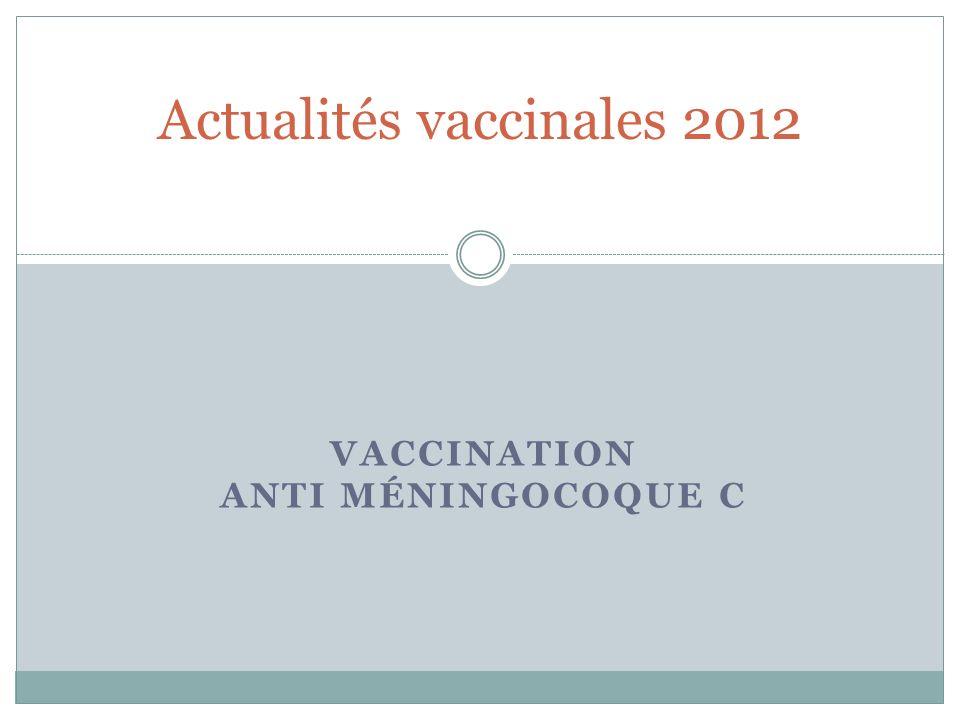 VACCINATION ANTI MÉNINGOCOQUE C Actualités vaccinales 2012