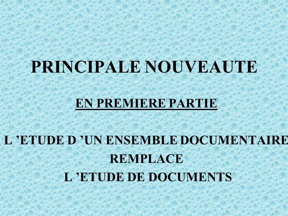 PRINCIPALE NOUVEAUTE EN PREMIERE PARTIE L ETUDE D UN ENSEMBLE DOCUMENTAIRE REMPLACE L ETUDE DE DOCUMENTS
