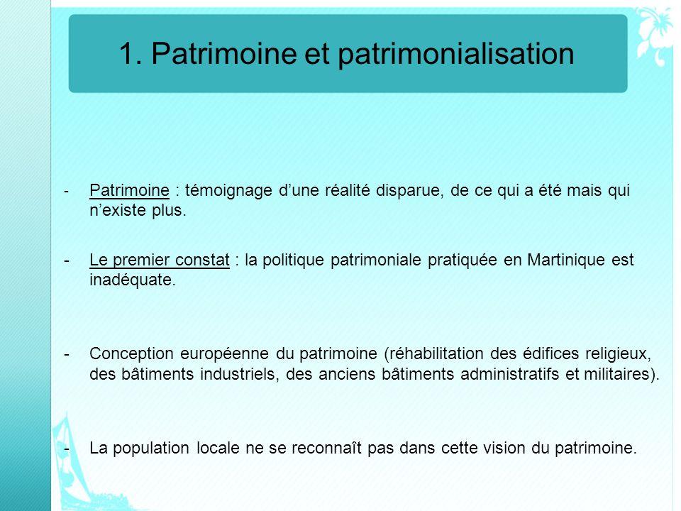 1. Patrimoine et patrimonialisation - Patrimoine : témoignage dune réalité disparue, de ce qui a été mais qui nexiste plus. -Le premier constat : la p