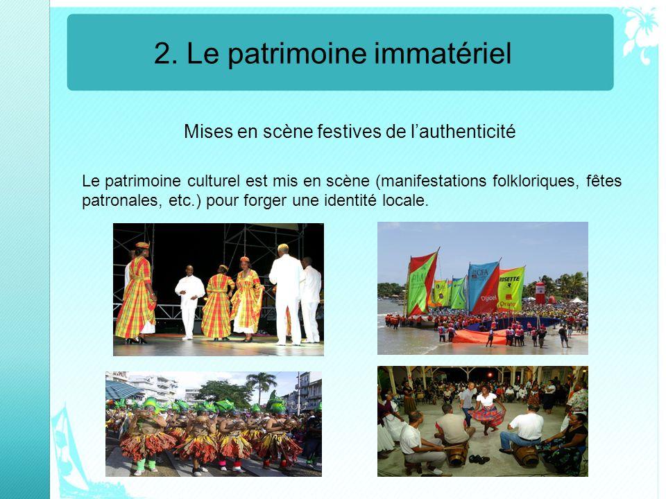 2. Le patrimoine immatériel Mises en scène festives de lauthenticité Le patrimoine culturel est mis en scène (manifestations folkloriques, fêtes patro