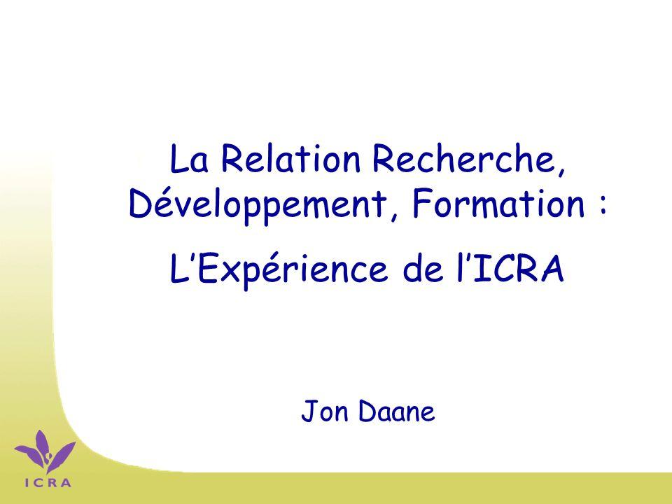 La Relation Recherche, Développement, Formation : LExpérience de lICRA Jon Daane
