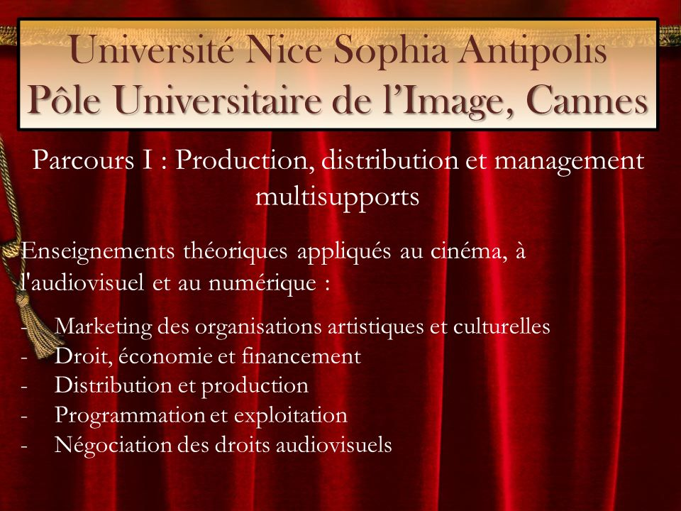 Pôle Universitaire de lImage, Cannes Université Nice Sophia Antipolis Pôle Universitaire de lImage, Cannes Parcours I : Production, distribution et ma