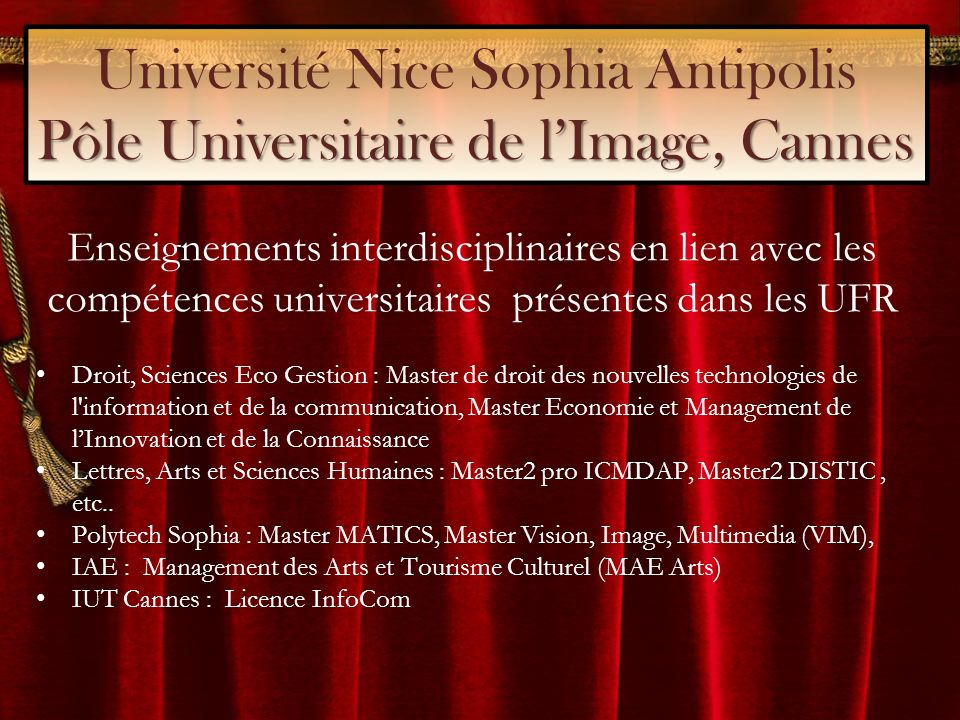 Pôle Universitaire de lImage, Cannes Université Nice Sophia Antipolis Pôle Universitaire de lImage, Cannes Enseignements interdisciplinaires en lien a