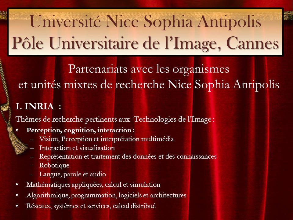 Pôle Universitaire de lImage, Cannes Université Nice Sophia Antipolis Pôle Universitaire de lImage, Cannes Partenariats avec les organismes et unités mixtes de recherche Nice Sophia Antipolis I.