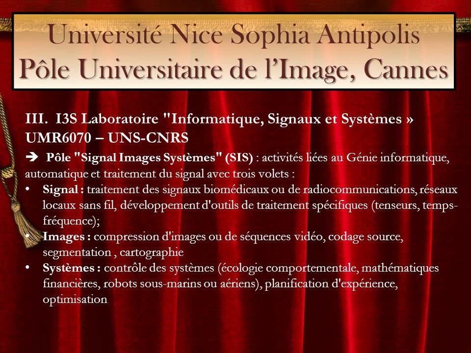 Pôle Universitaire de lImage, Cannes Université Nice Sophia Antipolis Pôle Universitaire de lImage, Cannes III. I3S Laboratoire