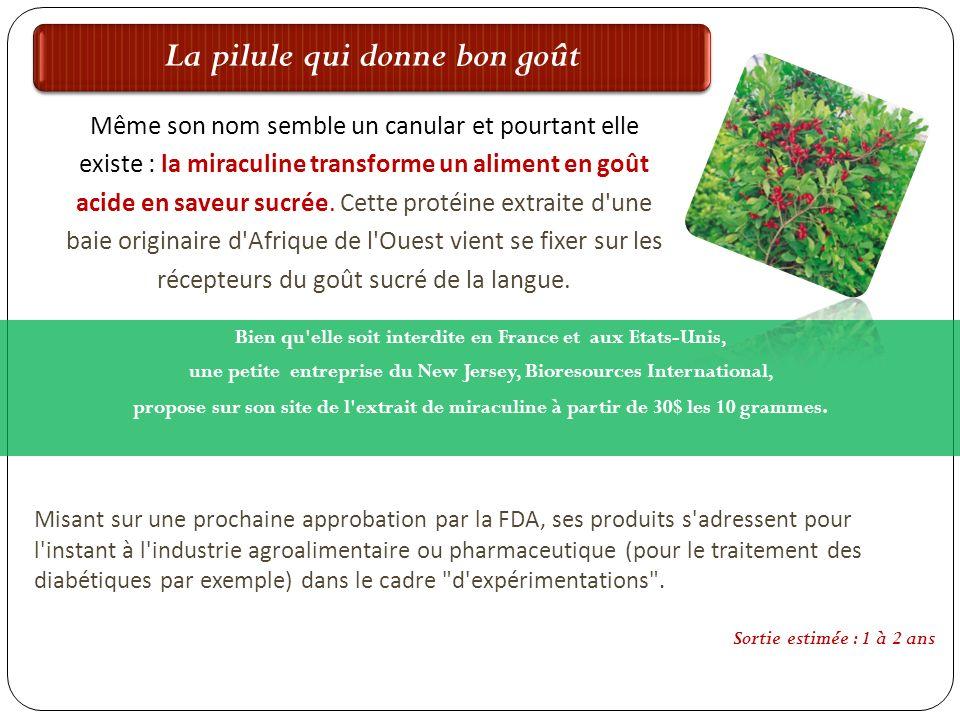 La pilule qui donne bon goût Bien qu'elle soit interdite en France et aux Etats-Unis, une petite entreprise du New Jersey, Bioresources International,