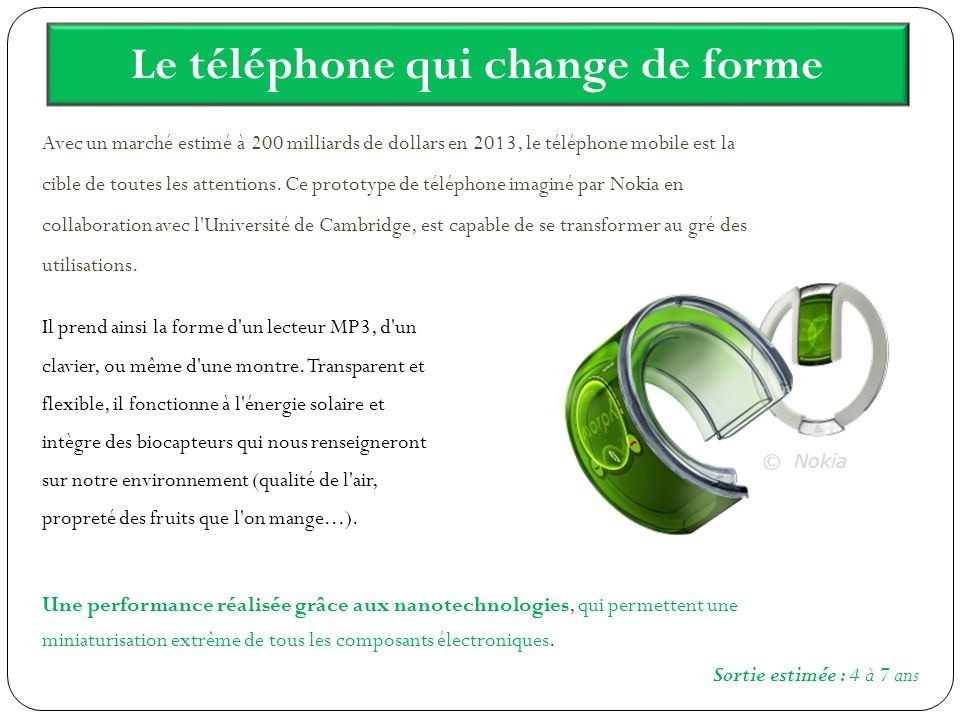 Le téléphone qui change de forme Avec un marché estimé à 200 milliards de dollars en 2013, le téléphone mobile est la cible de toutes les attentions.