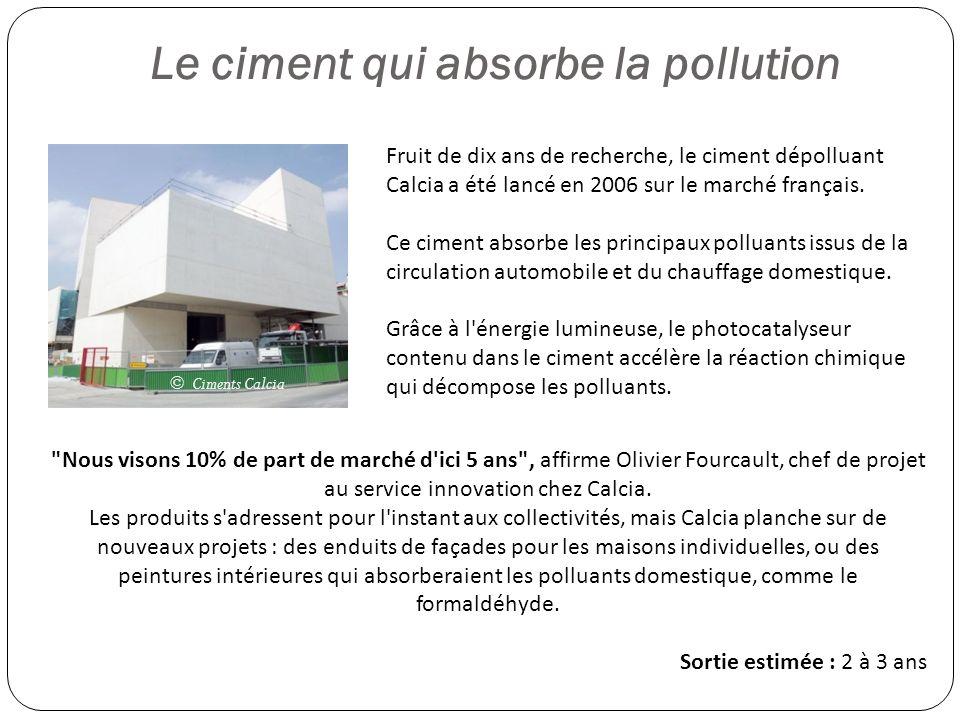 Le ciment qui absorbe la pollution Fruit de dix ans de recherche, le ciment dépolluant Calcia a été lancé en 2006 sur le marché français. Ce ciment ab