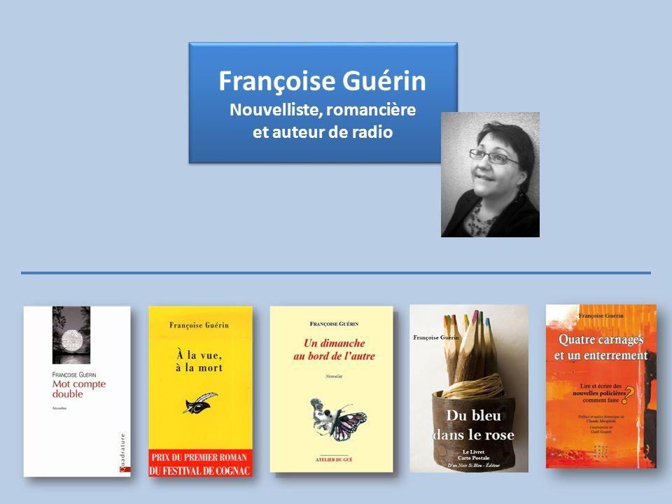 Françoise Guérin Nouvelliste, romancière et auteur de radio Françoise Guérin Nouvelliste, romancière et auteur de radio