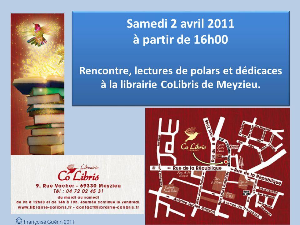 Samedi 2 avril 2011 à partir de 16h00 Rencontre, lectures de polars et dédicaces à la librairie CoLibris de Meyzieu.