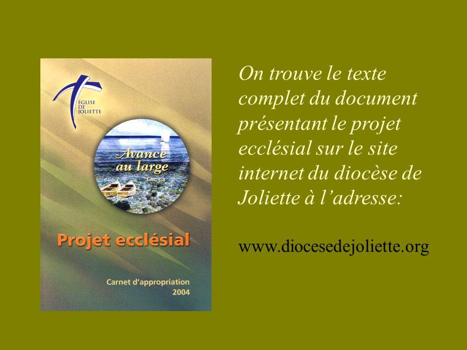 On trouve le texte complet du document présentant le projet ecclésial sur le site internet du diocèse de Joliette à ladresse: www.diocesedejoliette.org