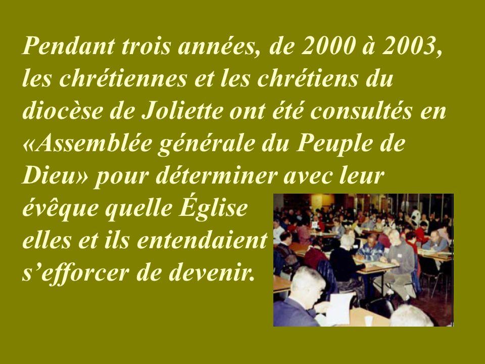 Pendant trois années, de 2000 à 2003, les chrétiennes et les chrétiens du diocèse de Joliette ont été consultés en «Assemblée générale du Peuple de Dieu» pour déterminer avec leur évêque quelle Église elles et ils entendaient sefforcer de devenir.