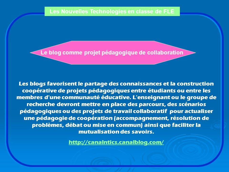 Les Nouvelles Technologies en classe de FLE Le blog comme espace de communication Dans les dimensions précédentes (journal, page web personnelle, proj