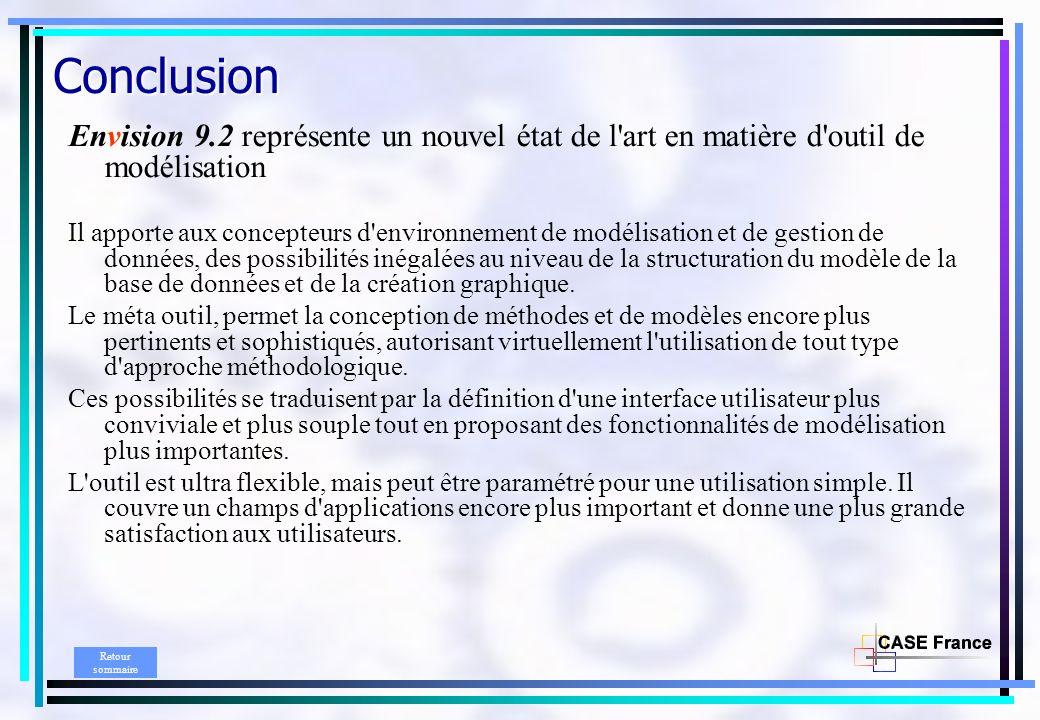 Conclusion Envision 9.2 représente un nouvel état de l art en matière d outil de modélisation Il apporte aux concepteurs d environnement de modélisation et de gestion de données, des possibilités inégalées au niveau de la structuration du modèle de la base de données et de la création graphique.