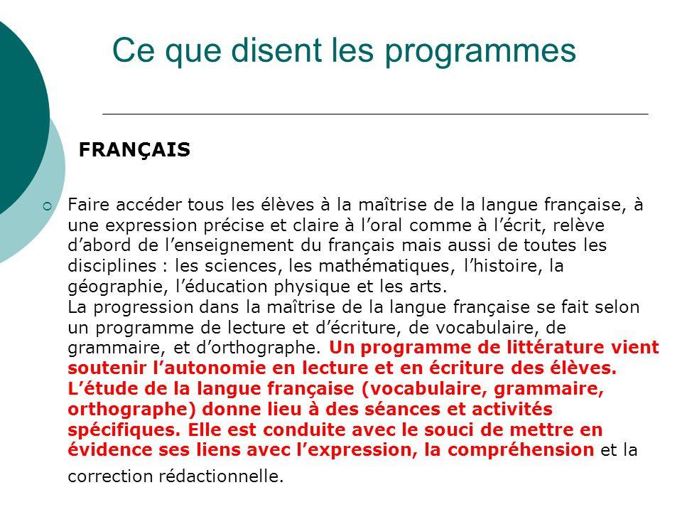 Ce que disent les programmes FRANÇAIS Faire accéder tous les élèves à la maîtrise de la langue française, à une expression précise et claire à loral comme à lécrit, relève dabord de lenseignement du français mais aussi de toutes les disciplines : les sciences, les mathématiques, lhistoire, la géographie, léducation physique et les arts.