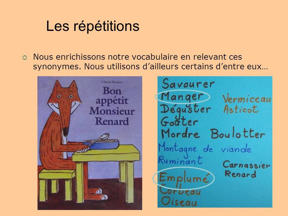 Les répétitions Nous enrichissons notre vocabulaire en relevant ces synonymes. Nous utilisons dailleurs certains dentre eux…