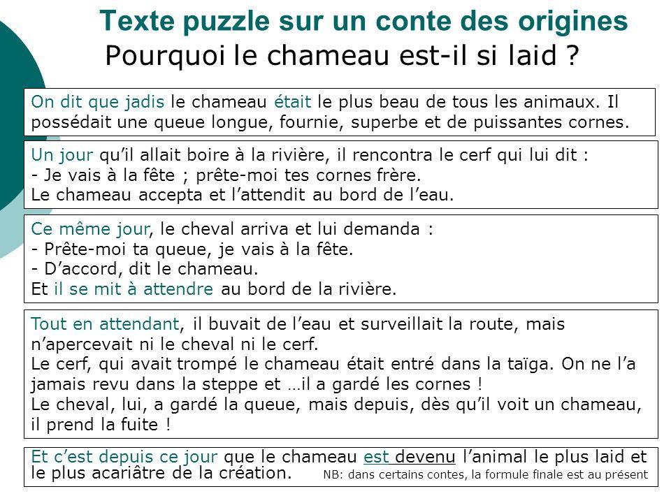 Texte puzzle sur un conte des origines Pourquoi le chameau est-il si laid ? Et cest depuis ce jour que le chameau est devenu lanimal le plus laid et l