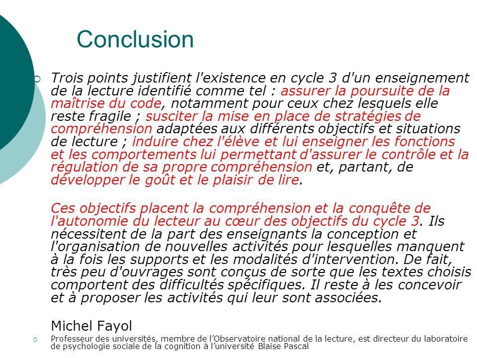 Conclusion Trois points justifient l'existence en cycle 3 d'un enseignement de la lecture identifié comme tel : assurer la poursuite de la maîtrise du