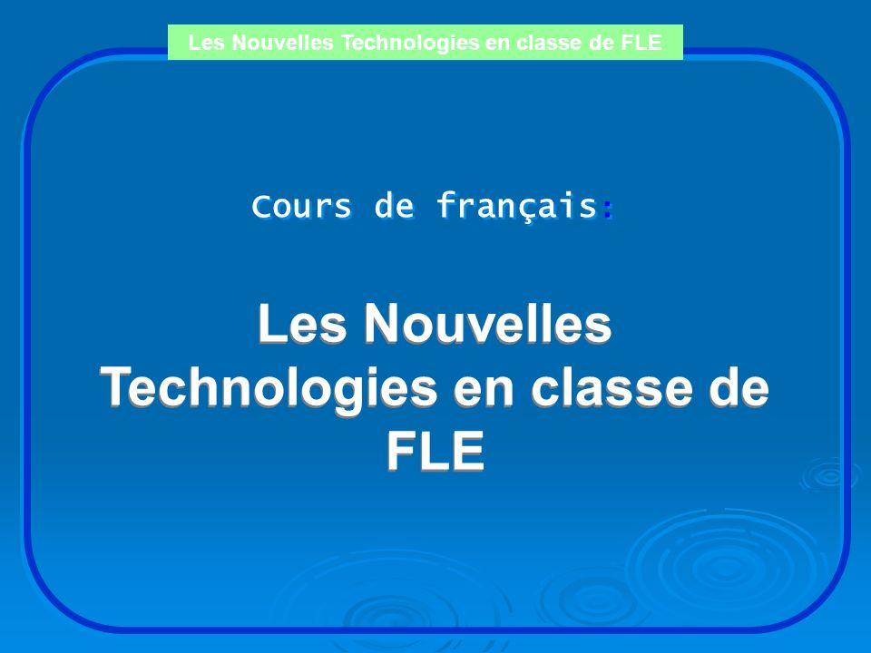 Les Nouvelles Technologies en classe de FLE Cours de français : Cours de français : NOTRE BLOG: http://coursleon2006.canalblog.com/