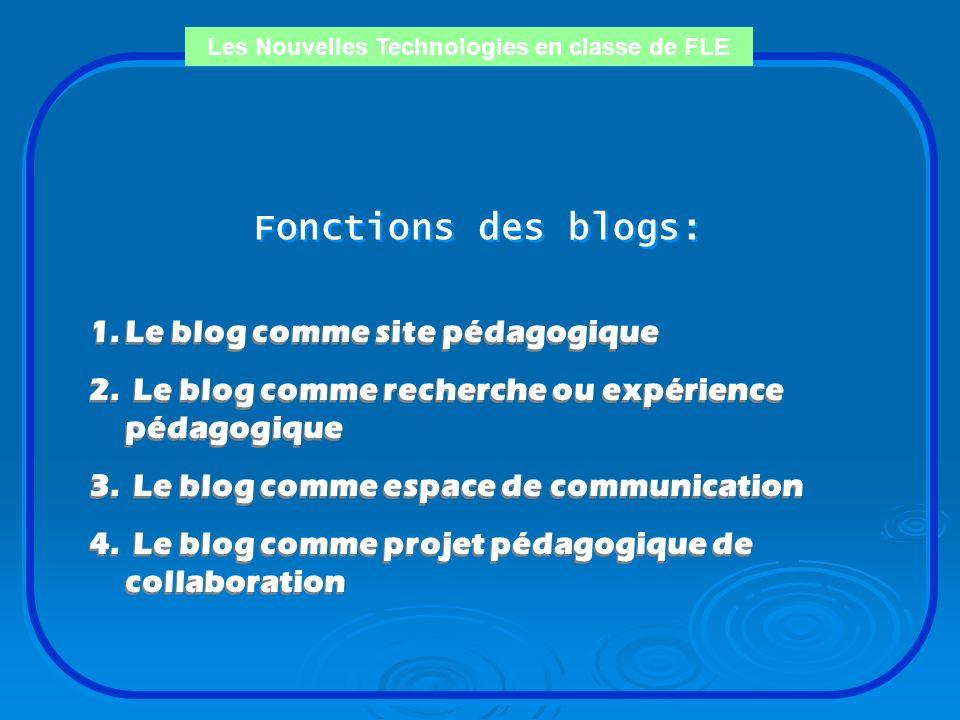 Les Nouvelles Technologies en classe de FLE Les Blogs Les weblogs, carnets web, cybercarnets ou blogs - en français (« journal du web »)- représentent