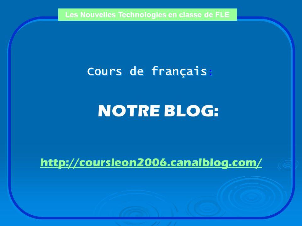 Les Nouvelles Technologies en classe de FLE Hébergeurs de blogs CANAL BLOG http://www.canalblog.com/public/ BLOGG.ORG http://www.blogg.org/ UBLOG http