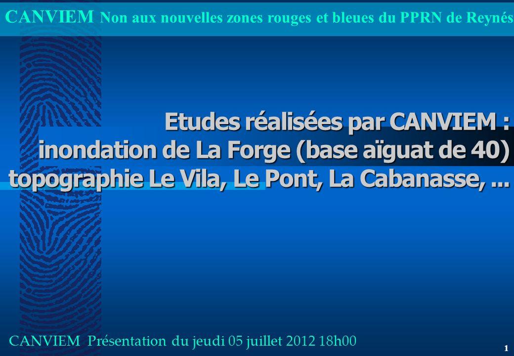 CANVIEM Non aux nouvelles zones rouges et bleues du PPRN de Reynés Etudes réalisées par CANVIEM : inondation de La Forge (base aïguat de 40) topograph