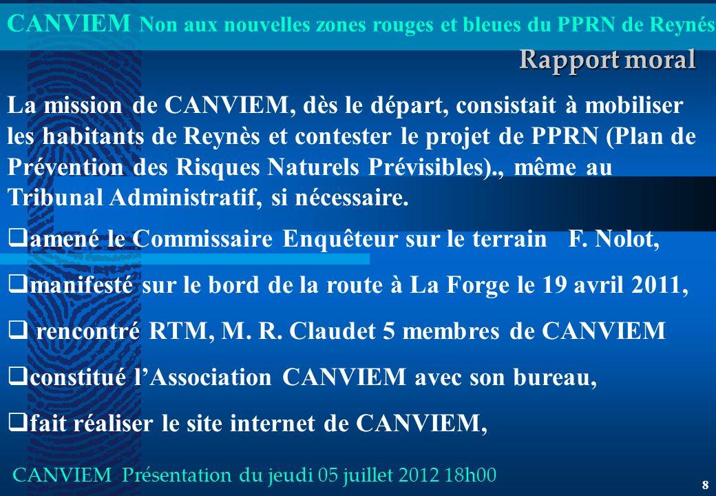 CANVIEM Non aux nouvelles zones rouges et bleues du PPRN de Reynés CANVIEM Présentation du jeudi 05 juillet 2012 18h00 8 Rapport moral La mission de C
