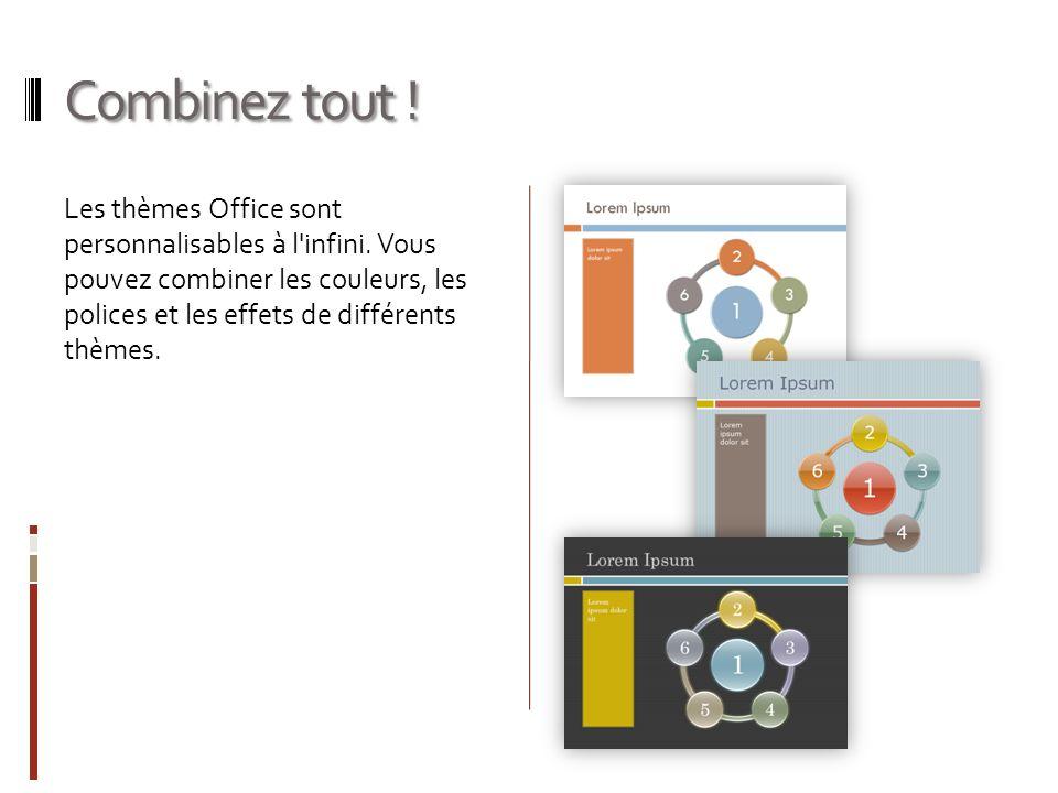 Combinez tout ! Les thèmes Office sont personnalisables à l'infini. Vous pouvez combiner les couleurs, les polices et les effets de différents thèmes.
