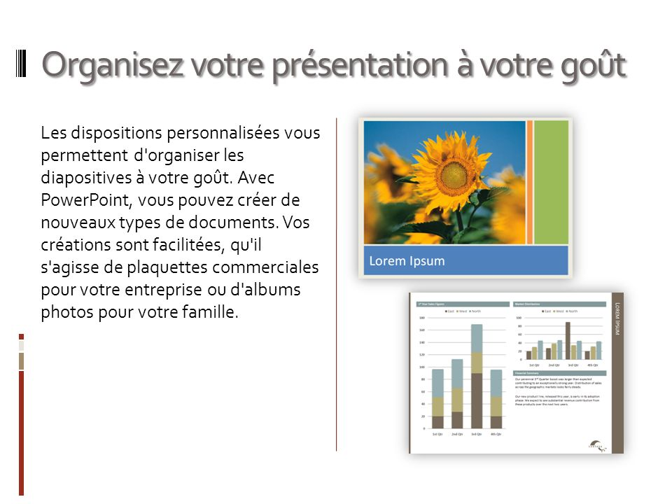 Organisez votre présentation à votre goût Les dispositions personnalisées vous permettent d'organiser les diapositives à votre goût. Avec PowerPoint,