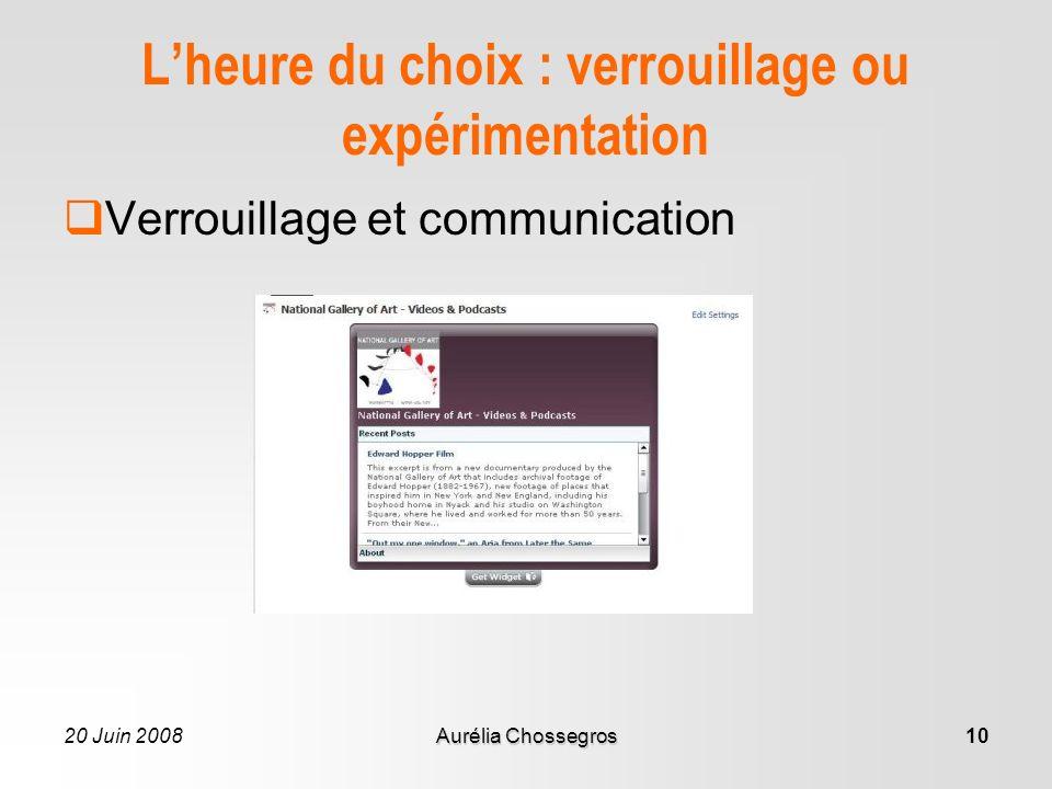 20 Juin 2008Aurélia Chossegros10 Lheure du choix : verrouillage ou expérimentation Verrouillage et communication