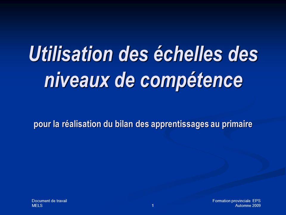 Document de travailFormation provinciale EPS MELS1Automne 2009 Utilisation des échelles des niveaux de compétence pour la réalisation du bilan des apprentissages au primaire