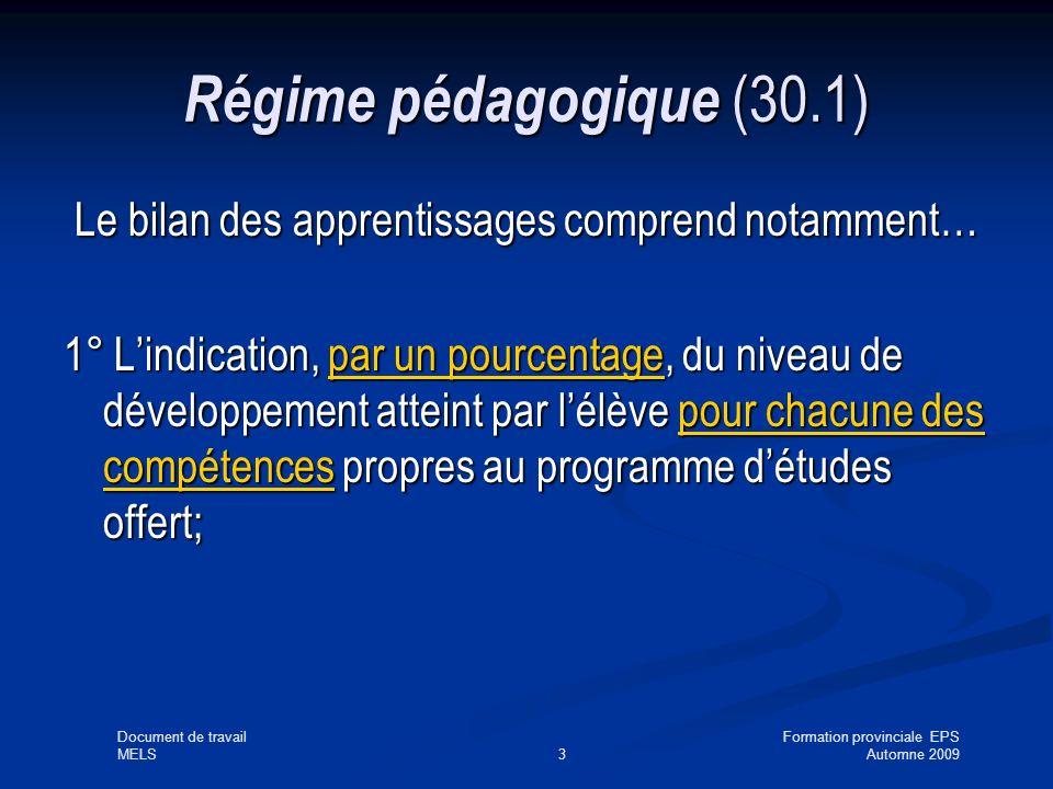 Document de travailFormation provinciale EPS MELS3Automne 2009 Régime pédagogique (30.1) Le bilan des apprentissages comprend notamment… 1° Lindication, par un pourcentage, du niveau de développement atteint par lélève pour chacune des compétences propres au programme détudes offert;