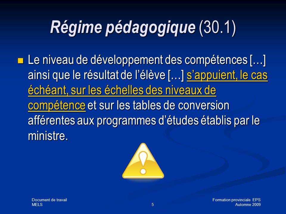 Document de travailFormation provinciale EPS MELS5Automne 2009 Régime pédagogique (30.1) Le niveau de développement des compétences […] ainsi que le résultat de lélève […] sappuient, le cas échéant, sur les échelles des niveaux de compétence et sur les tables de conversion afférentes aux programmes détudes établis par le ministre.