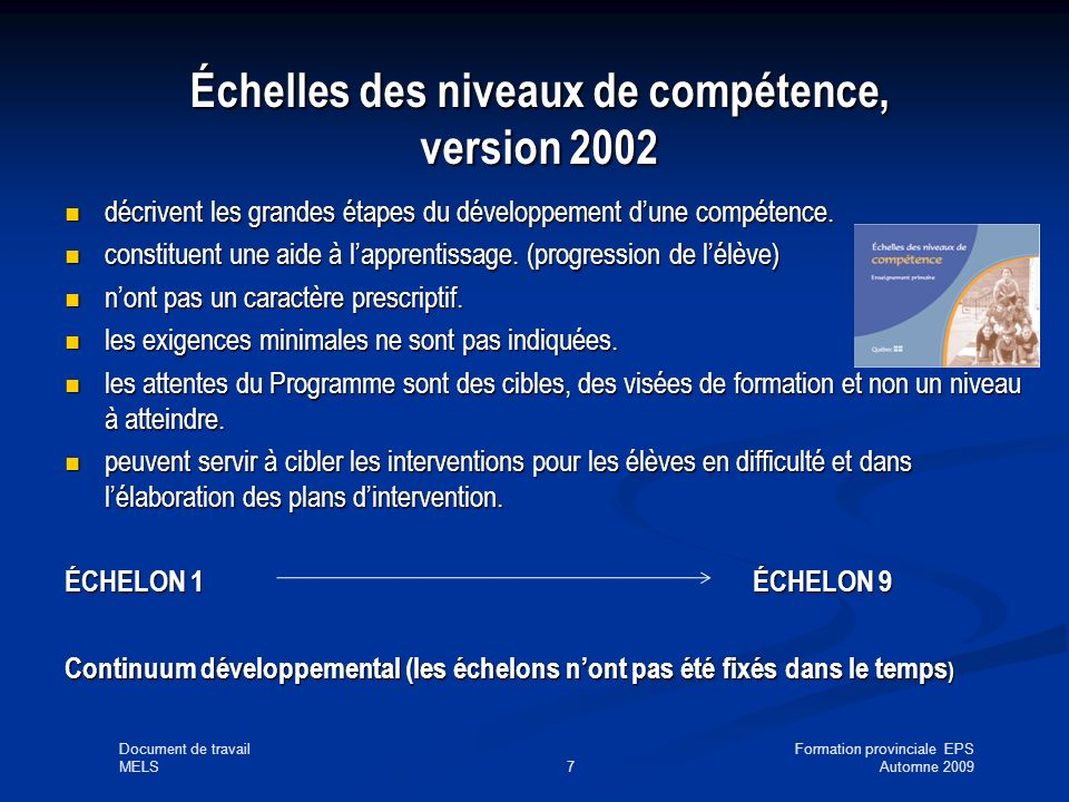 Document de travailFormation provinciale EPS MELS7Automne 2009 Échelles des niveaux de compétence, version 2002 décrivent les grandes étapes du développement dune compétence.