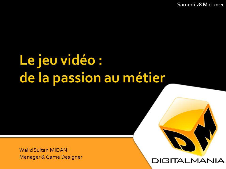 Samedi 28 Mai 2011 Walid Sultan MIDANI Manager & Game Designer 1