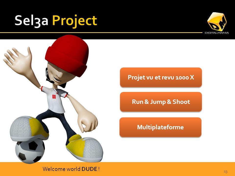13 Projet vu et revu 1000 X Run & Jump & Shoot Multiplateforme Welcome world DUDE !