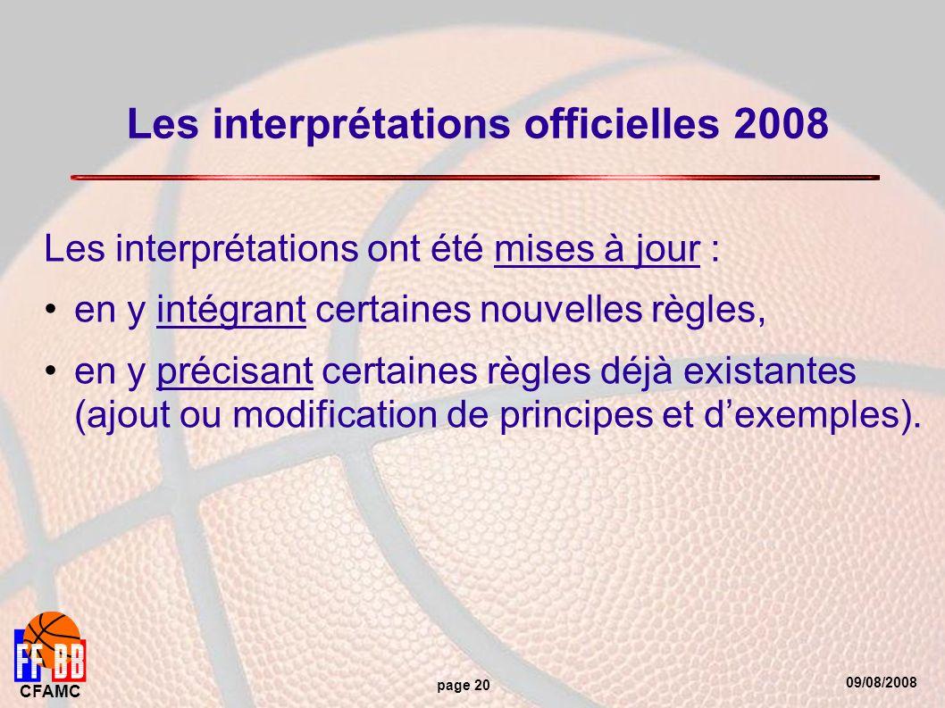 09/08/2008 CFAMC page 20 Les interprétations officielles 2008 Les interprétations ont été mises à jour : en y intégrant certaines nouvelles règles, en y précisant certaines règles déjà existantes (ajout ou modification de principes et dexemples).