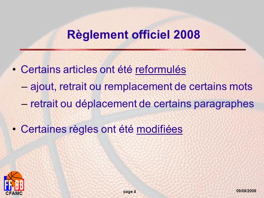 09/08/2008 CFAMC page 4 Règlement officiel 2008 Certains articles ont été reformulés – ajout, retrait ou remplacement de certains mots – retrait ou déplacement de certains paragraphes Certaines règles ont été modifiées