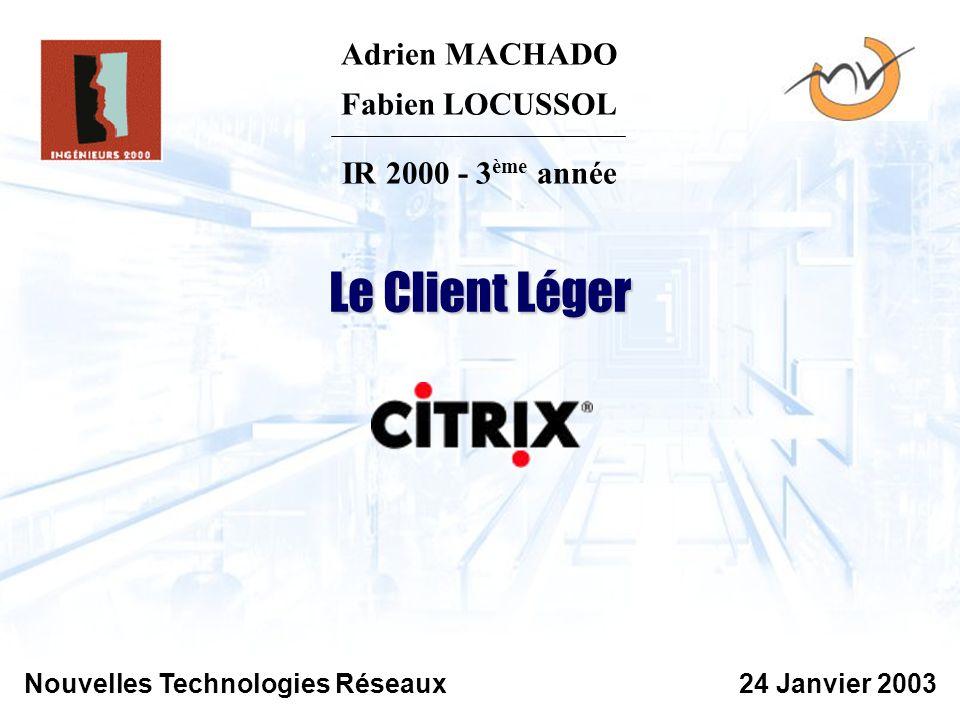 Page 12 LOCUSSOL - MACHADO - IR2000Nouvelles Technologies Réseaux - Le Client Léger 24 janvier 2003 MultiWin Technologie multi-utilisateur de Windows MultiWin dans Windows NT Server 4.0 NT4 TSE Services Terminal Server dans W 2000
