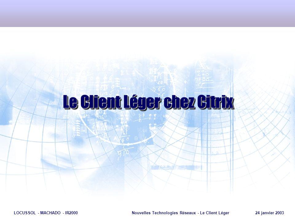 Page 11 LOCUSSOL - MACHADO - IR2000Nouvelles Technologies Réseaux - Le Client Léger 24 janvier 2003 Le Client Léger chez Citrix