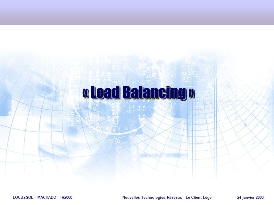 Page 25 LOCUSSOL - MACHADO - IR2000Nouvelles Technologies Réseaux - Le Client Léger 24 janvier 2003 « Load Balancing »