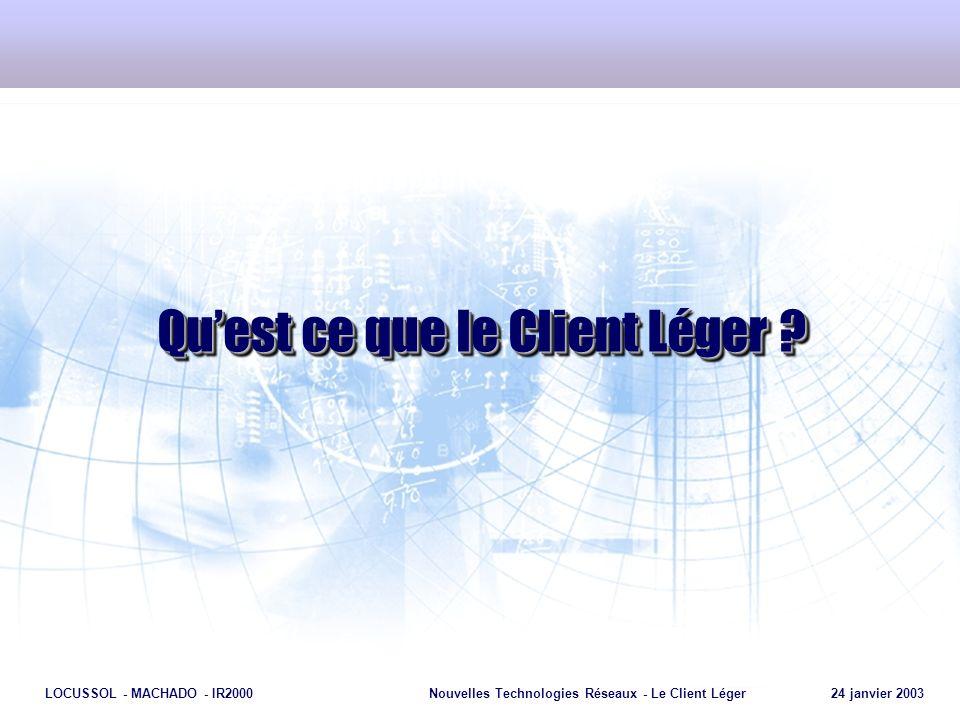 Page 6 LOCUSSOL - MACHADO - IR2000Nouvelles Technologies Réseaux - Le Client Léger 24 janvier 2003 Déploiement Support Exécution des applications Définition Faits à 100 % à partir du serveur .