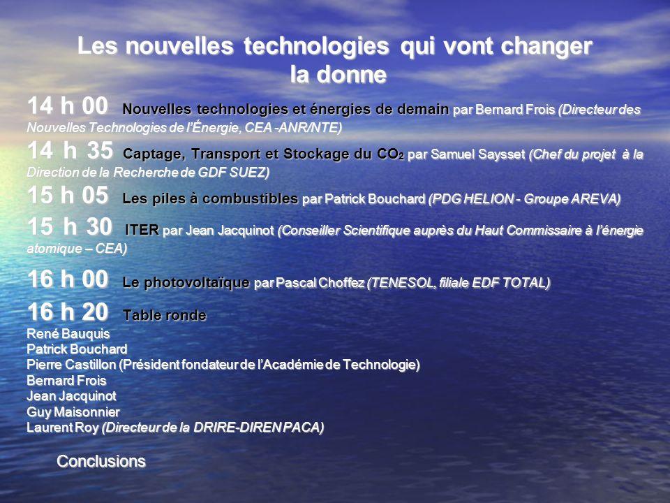 Les nouvelles technologies qui vont changer la donne la donne 14 h 00 Nouvelles technologies et énergies de demain par Bernard Frois (Directeur des No