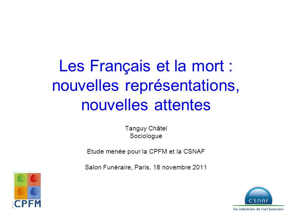 Les Français et la mort : nouvelles représentations, nouvelles attentes Tanguy Châtel Sociologue Etude menée pour la CPFM et la CSNAF Salon Funéraire,