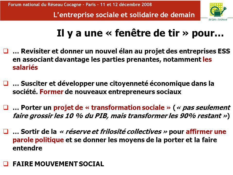 Forum Cocagne Il y a une « fenêtre de tir » pour… … Revisiter et donner un nouvel élan au projet des entreprises ESS en associant davantage les parties prenantes, notamment les salariés … Susciter et développer une citoyenneté économique dans la société.