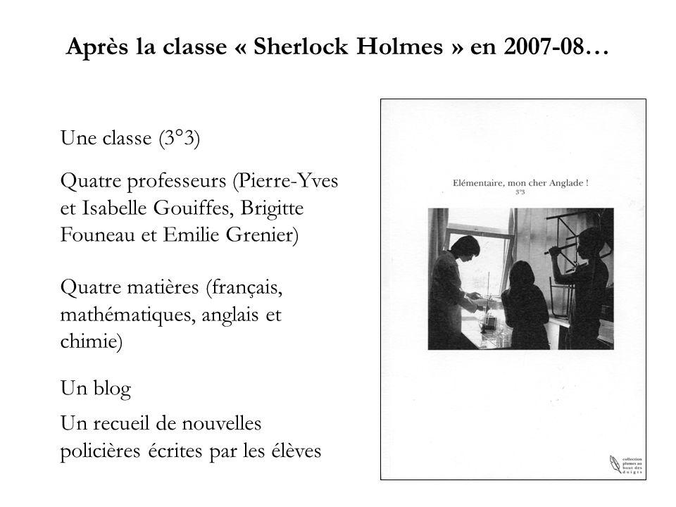 Après la classe « Sherlock Holmes » en 2007-08… Une classe (3°3) Quatre professeurs (Pierre-Yves et Isabelle Gouiffes, Brigitte Founeau et Emilie Gren