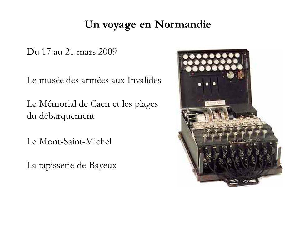 Un voyage en Normandie Du 17 au 21 mars 2009 Le musée des armées aux Invalides Le Mémorial de Caen et les plages du débarquement Le Mont-Saint-Michel