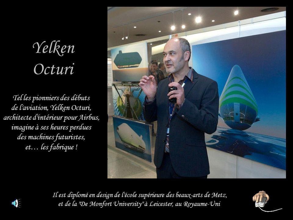 Yelken Octuri Tel les pionniers des débuts de l aviation, Yelken Octuri, architecte d intérieur pour Airbus, imagine à ses heures perdues des machines futuristes, et… les fabrique .